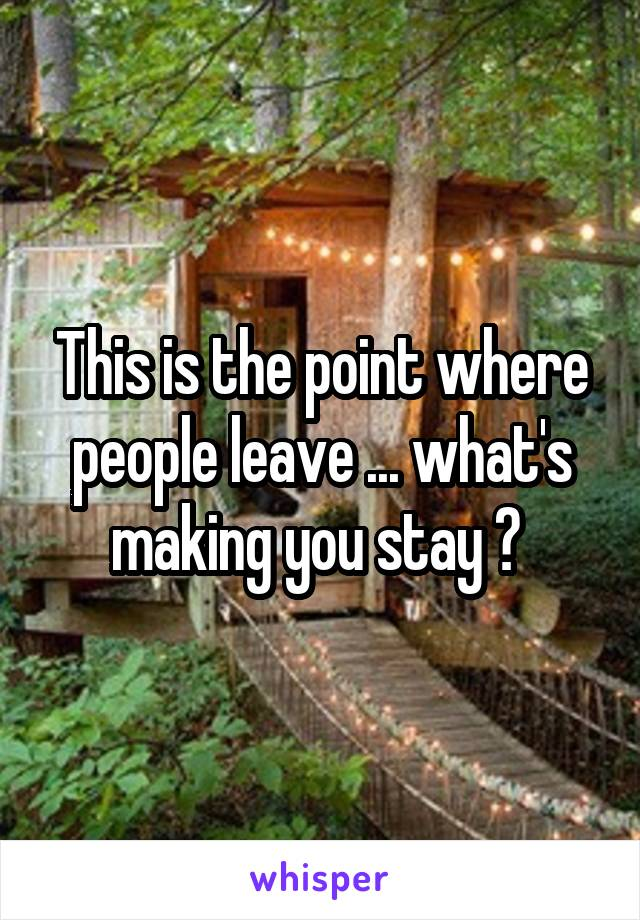 This is the point where people leave ... what's making you stay ?