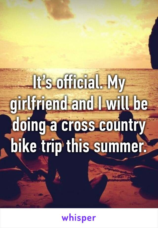 It's official. My girlfriend and I will be doing a cross country bike trip this summer.