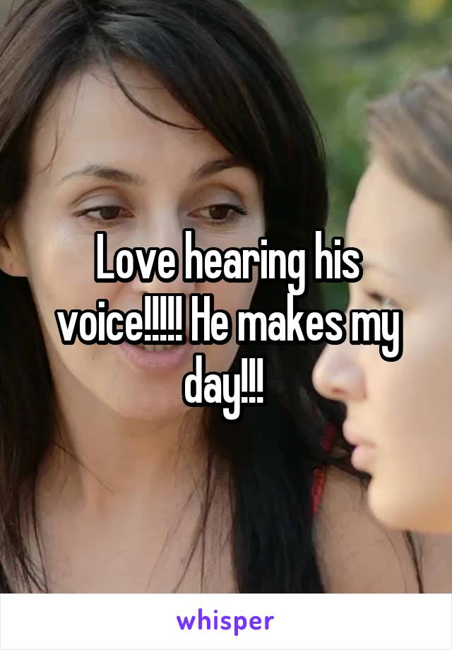 Love hearing his voice!!!!! He makes my day!!!