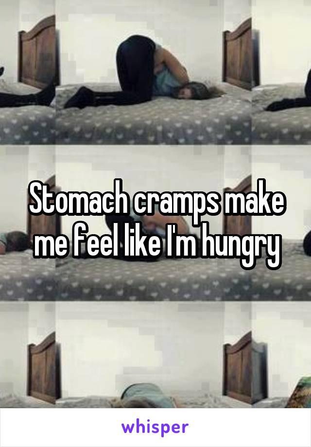 Stomach cramps make me feel like I'm hungry