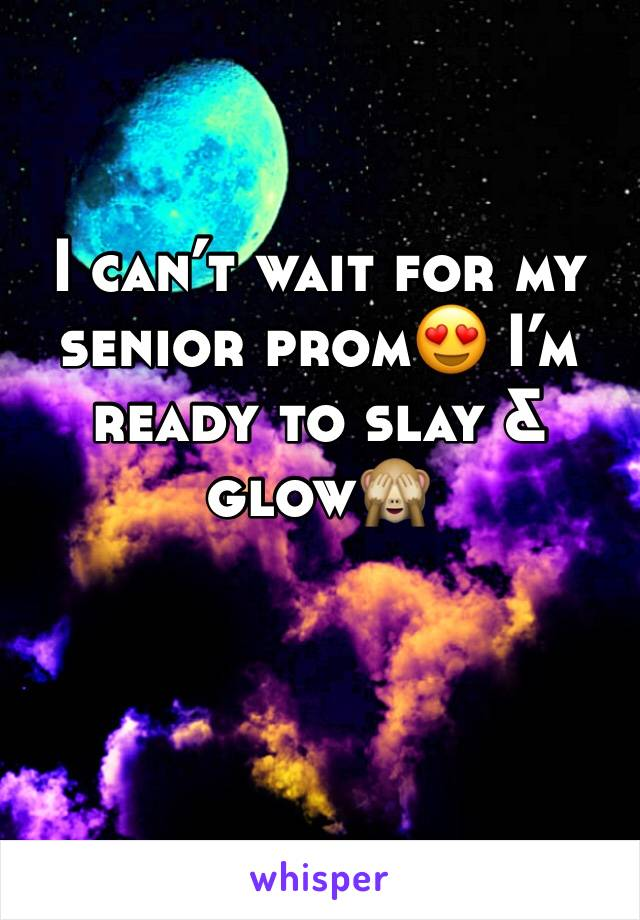I can't wait for my senior prom😍 I'm ready to slay & glow🙈
