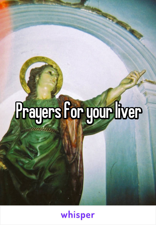 Prayers for your liver