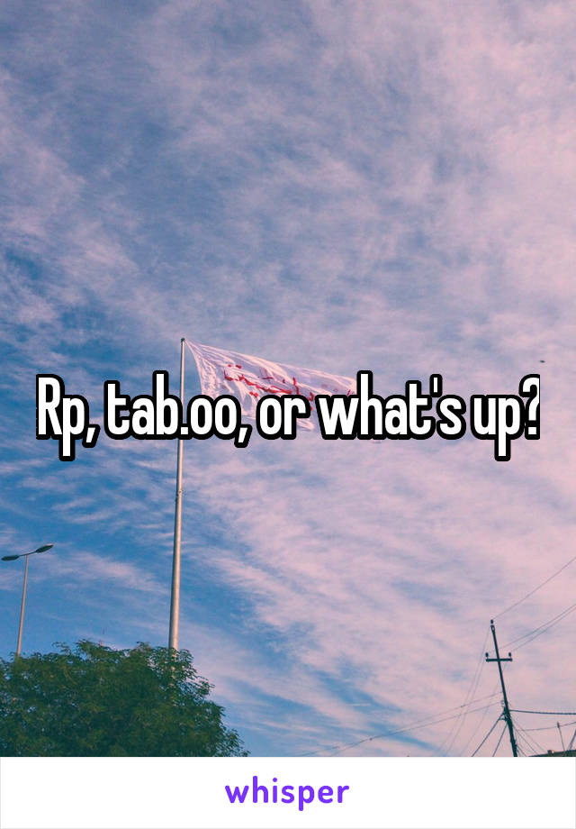 Rp, tab.oo, or what's up?