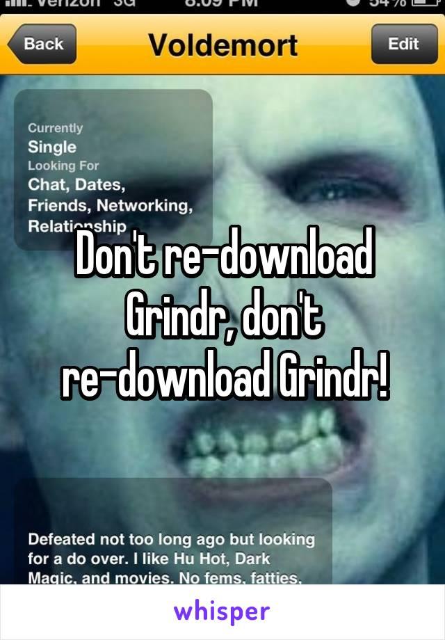 Don't re-download Grindr, don't re-download Grindr!