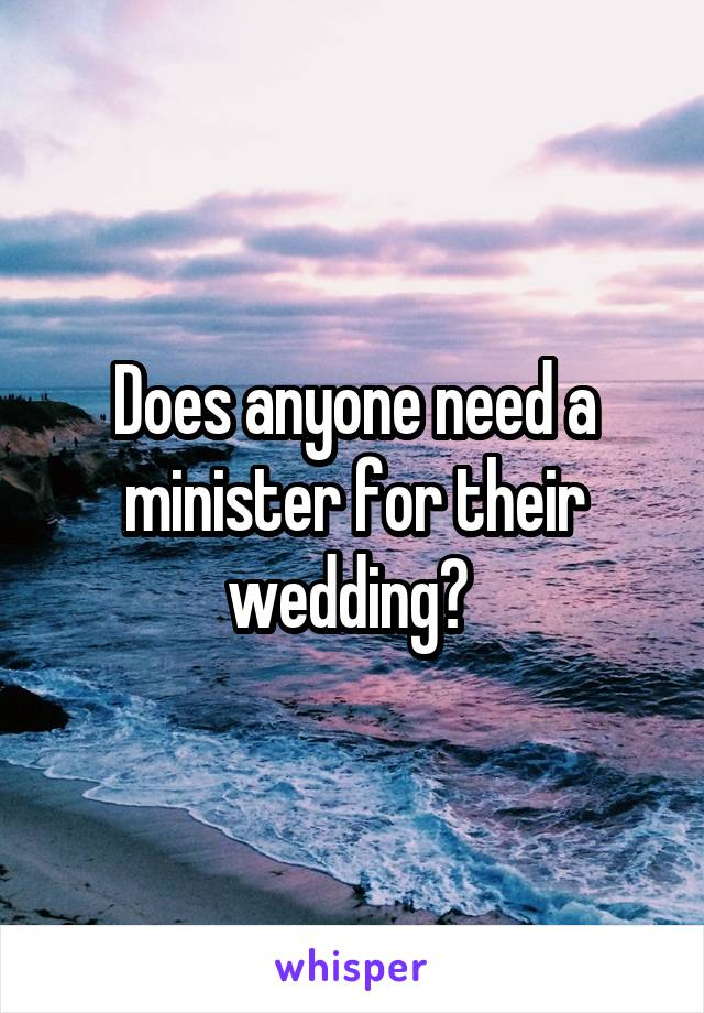 Does anyone need a minister for their wedding?