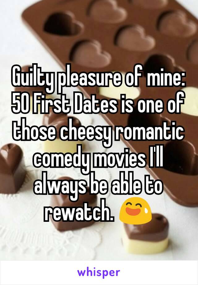 Guilty pleasure of mine: 50 First Dates is one of those cheesy romantic comedy movies I'll always be able to rewatch. 😅