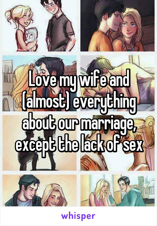 Love my wife and (almost) everything about our marriage, except the lack of sex