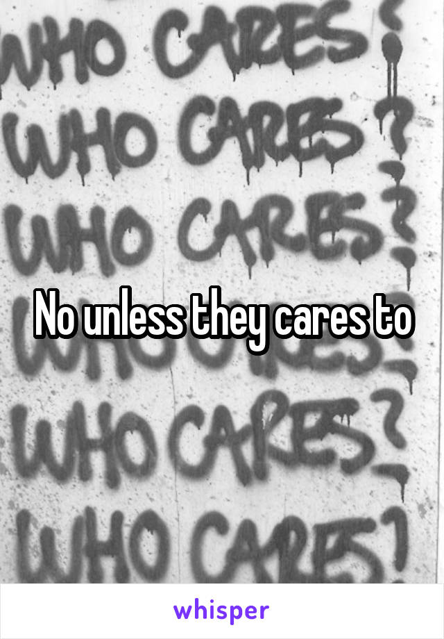 No unless they cares to