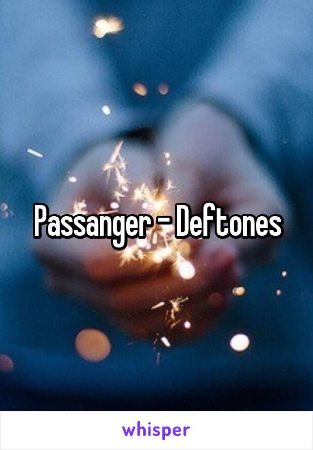 Passanger - Deftones