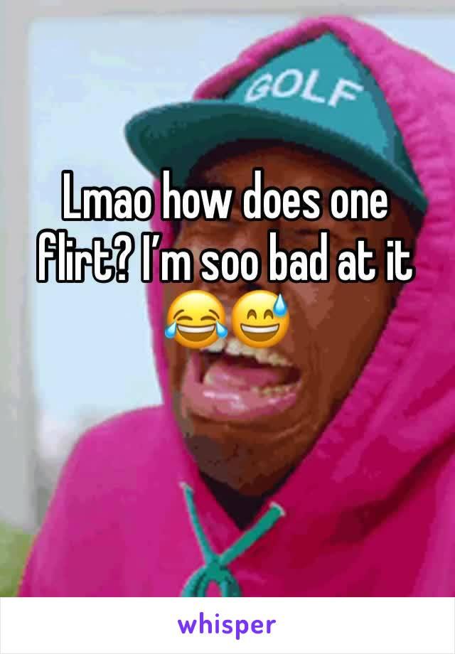 Lmao how does one flirt? I'm soo bad at it 😂😅