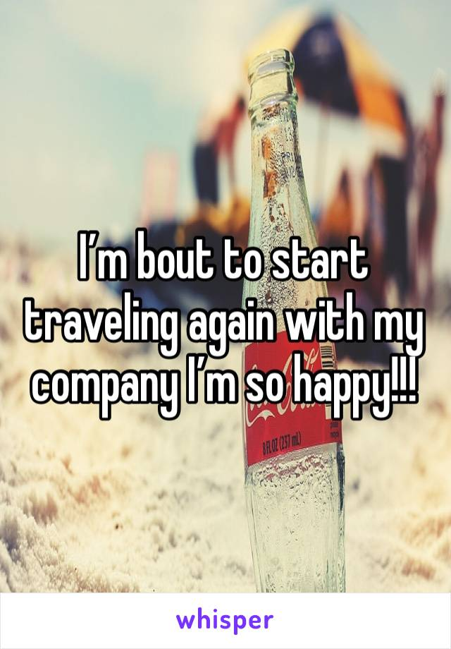 I'm bout to start traveling again with my company I'm so happy!!!
