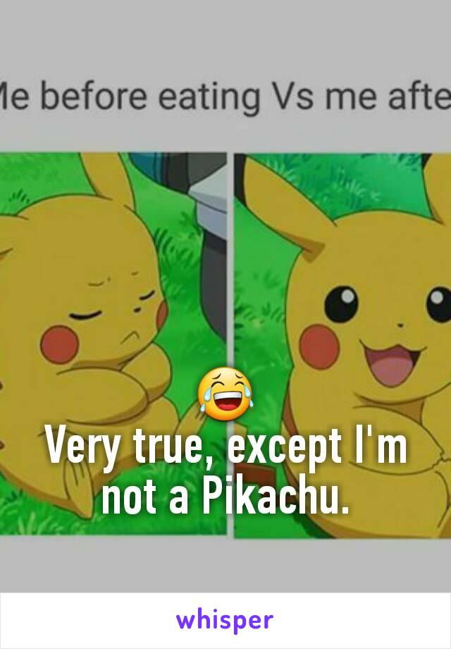 😂 Very true, except I'm not a Pikachu.