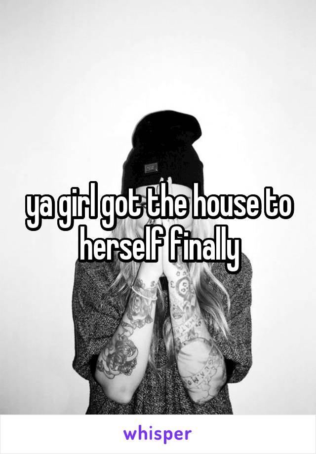 ya girl got the house to herself finally