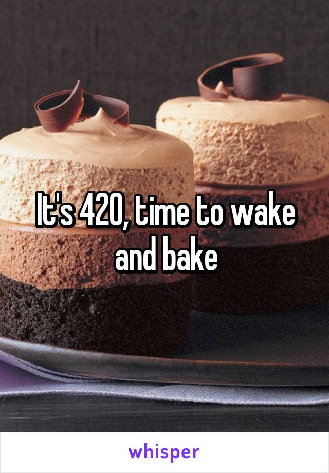 It's 420, time to wake and bake
