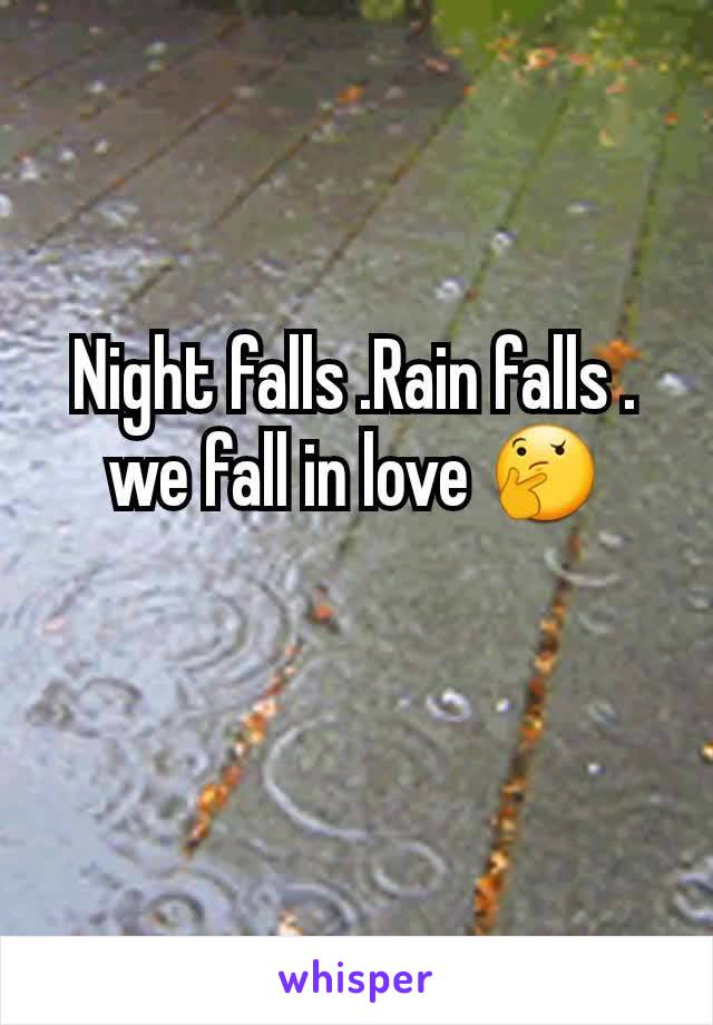 Night falls .Rain falls . we fall in love 🤔