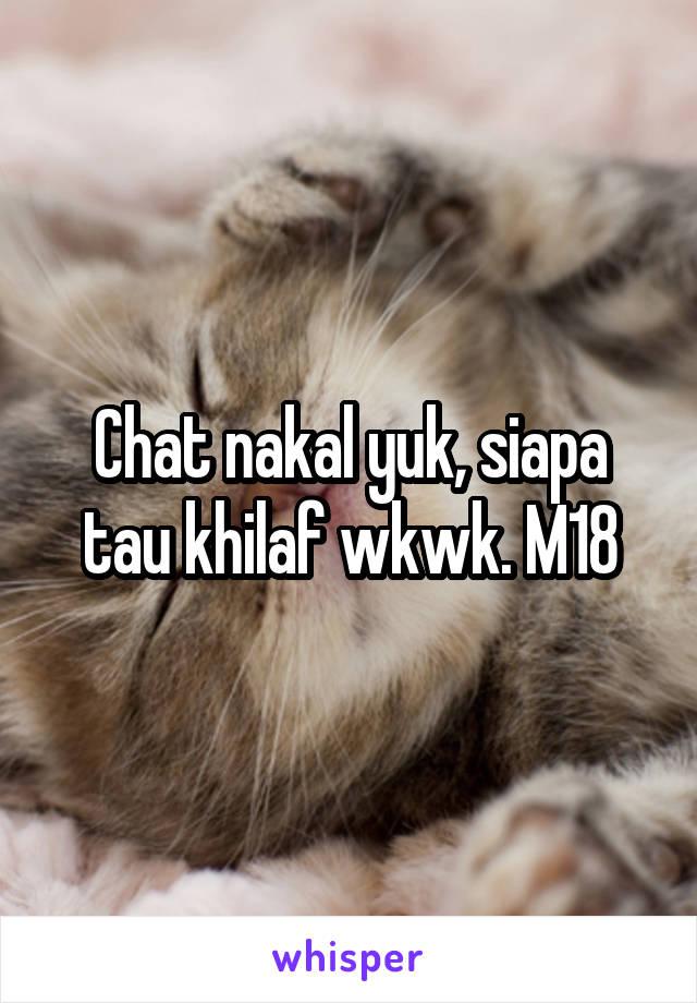 Chat nakal yuk, siapa tau khilaf wkwk. M18