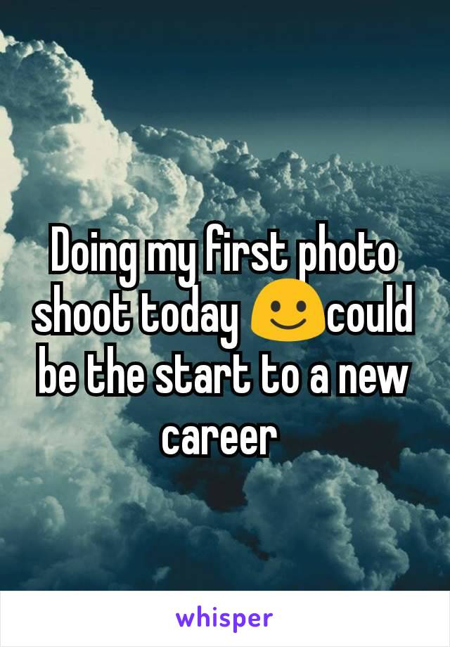 Doing my first photo shoot today ☺️could be the start to a new career
