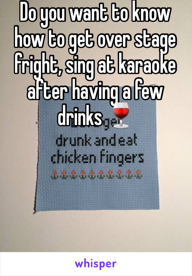 Do you want to know how to get over stage fright, sing at karaoke after having a few drinks 🍷