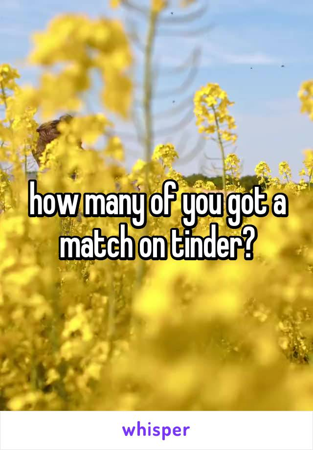 how many of you got a match on tinder?
