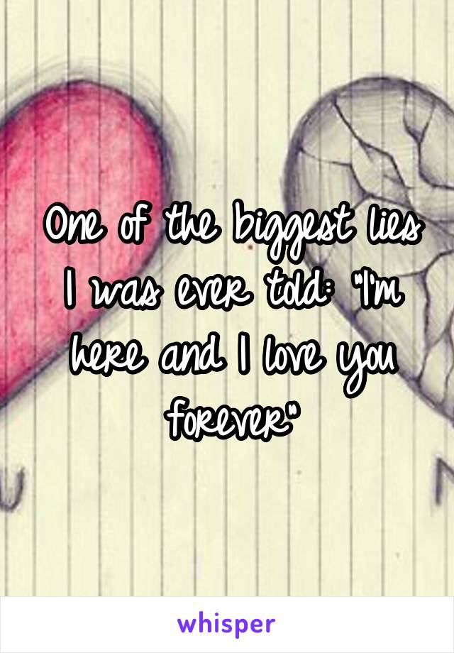 "One of the biggest lies I was ever told: ""I'm here and I love you forever"""