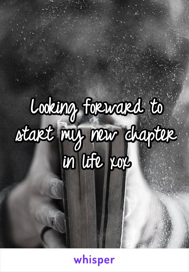 Looking forward to start my new chapter in life xox