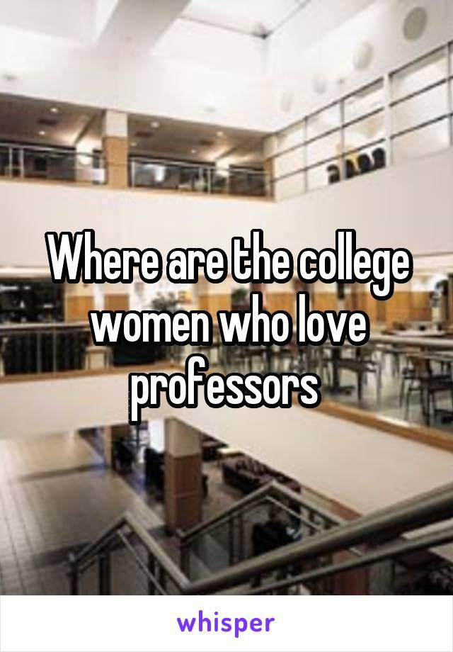 Where are the college women who love professors