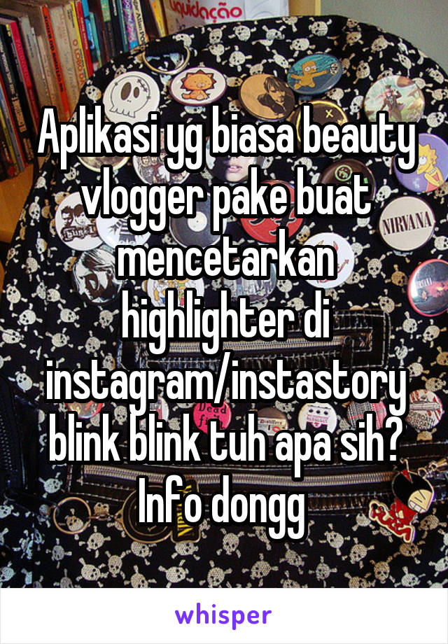 Aplikasi yg biasa beauty vlogger pake buat mencetarkan highlighter di instagram/instastory blink blink tuh apa sih? Info dongg
