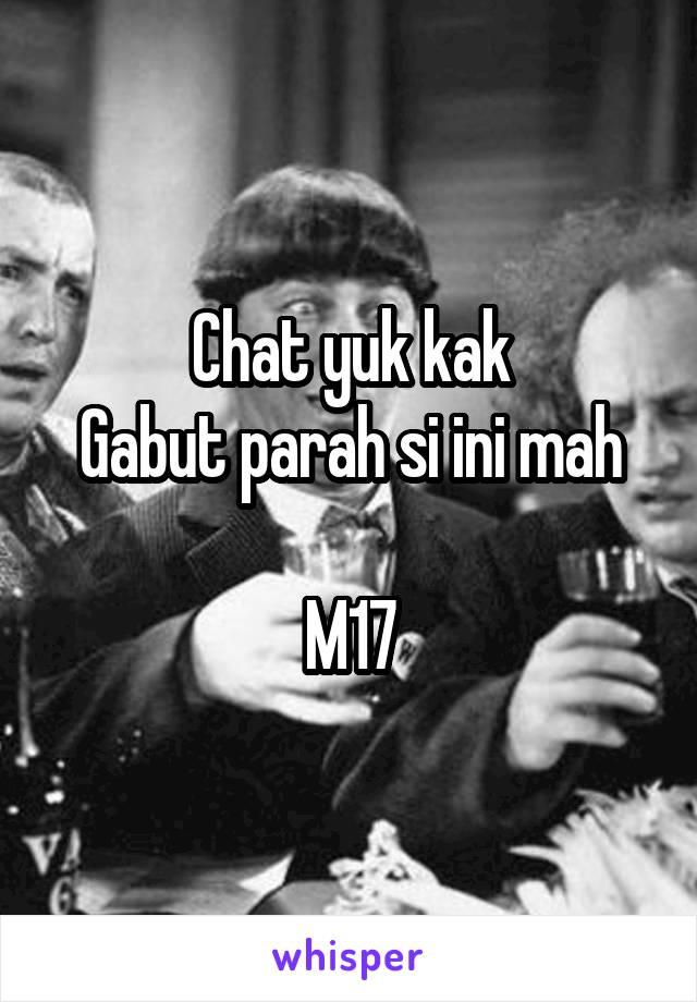 Chat yuk kak Gabut parah si ini mah  M17