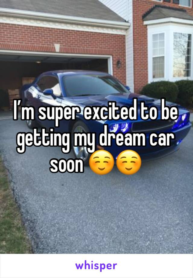 I'm super excited to be getting my dream car soon ☺️☺️