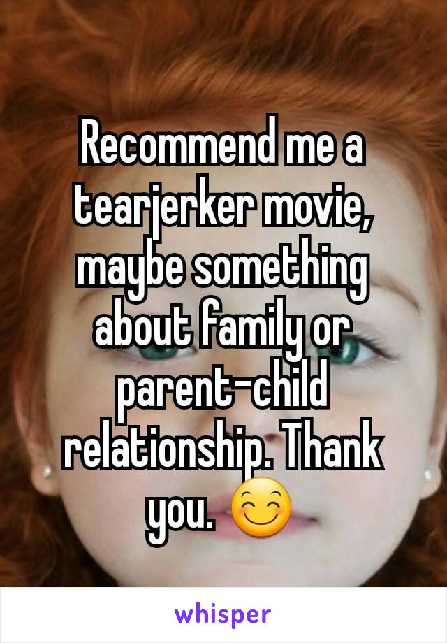 Recommend me a tearjerker movie, maybe something about family or parent-child relationship. Thank you. 😊