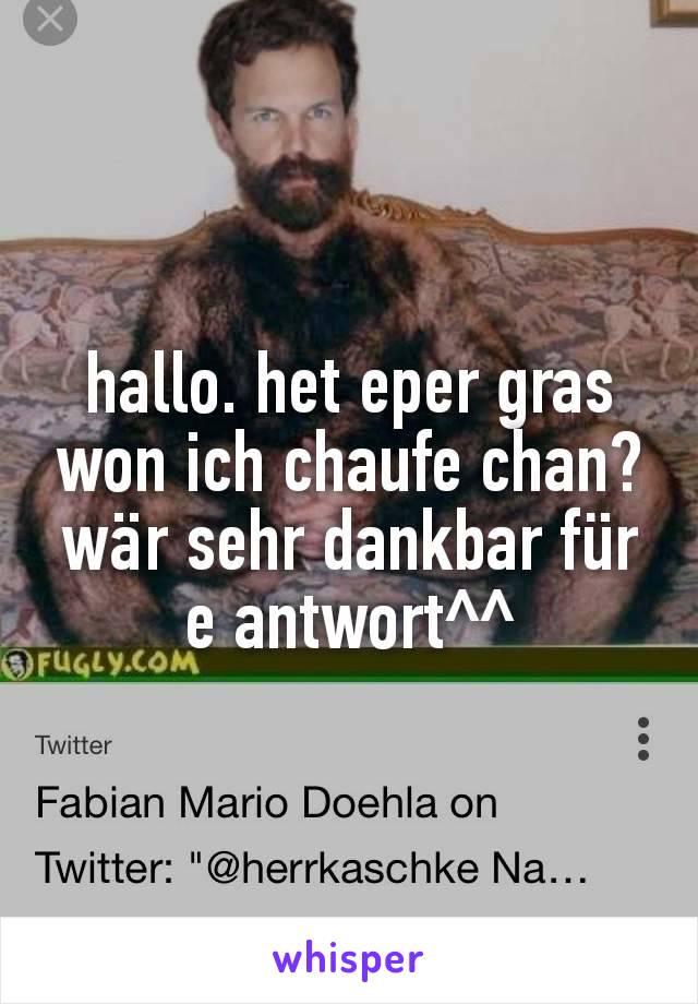 hallo. het eper gras won ich chaufe chan? wär sehr dankbar für e antwort^^