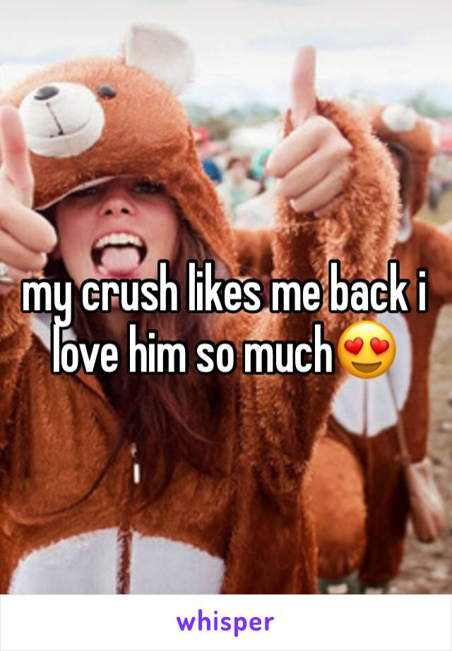 my crush likes me back i love him so much😍