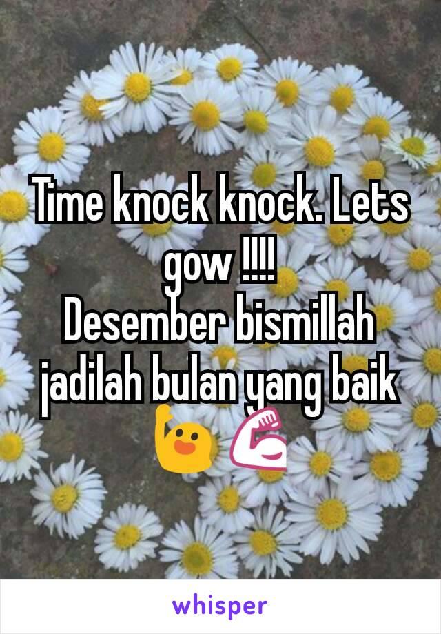 Time knock knock. Lets gow !!!! Desember bismillah jadilah bulan yang baik 🙋💪