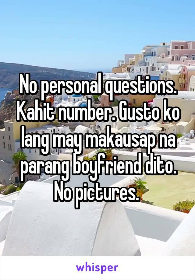 No personal questions. Kahit number. Gusto ko lang may makausap na parang boyfriend dito. No pictures.