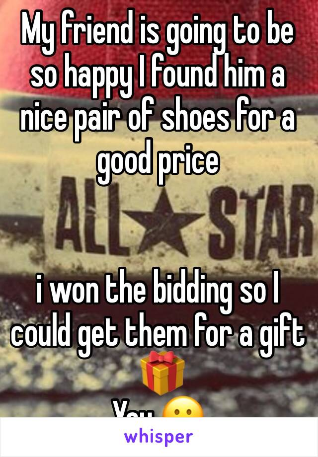 My friend is going to be so happy I found him a nice pair of shoes for a good price    i won the bidding so I could get them for a gift  🎁  Yay 😀