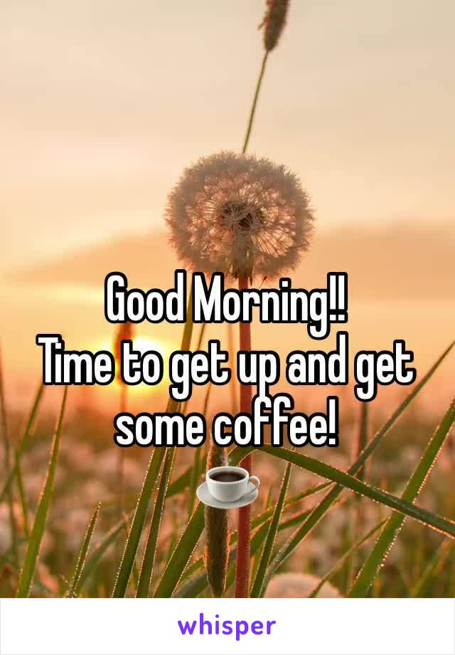 Good Morning!! Time to get up and get some coffee!  ☕️