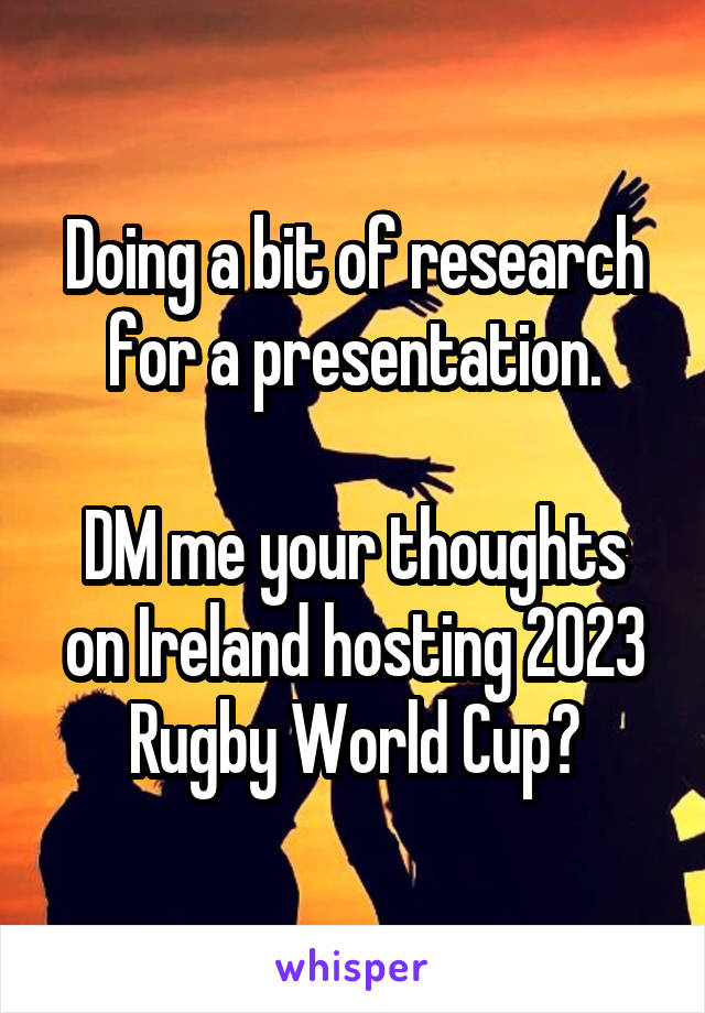 Doing a bit of research for a presentation.  DM me your thoughts on Ireland hosting 2023 Rugby World Cup?