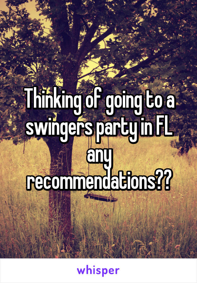 Thinking of going to a swingers party in FL any recommendations??