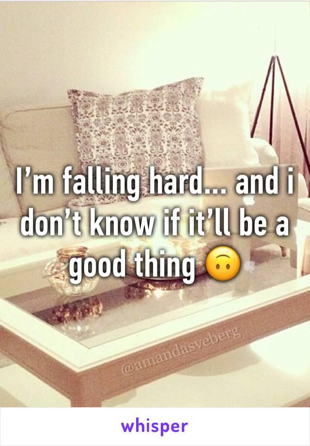 I'm falling hard... and i don't know if it'll be a good thing 🙃