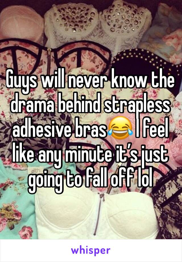 Guys will never know the drama behind strapless adhesive bras😂 I feel like any minute it's just going to fall off lol