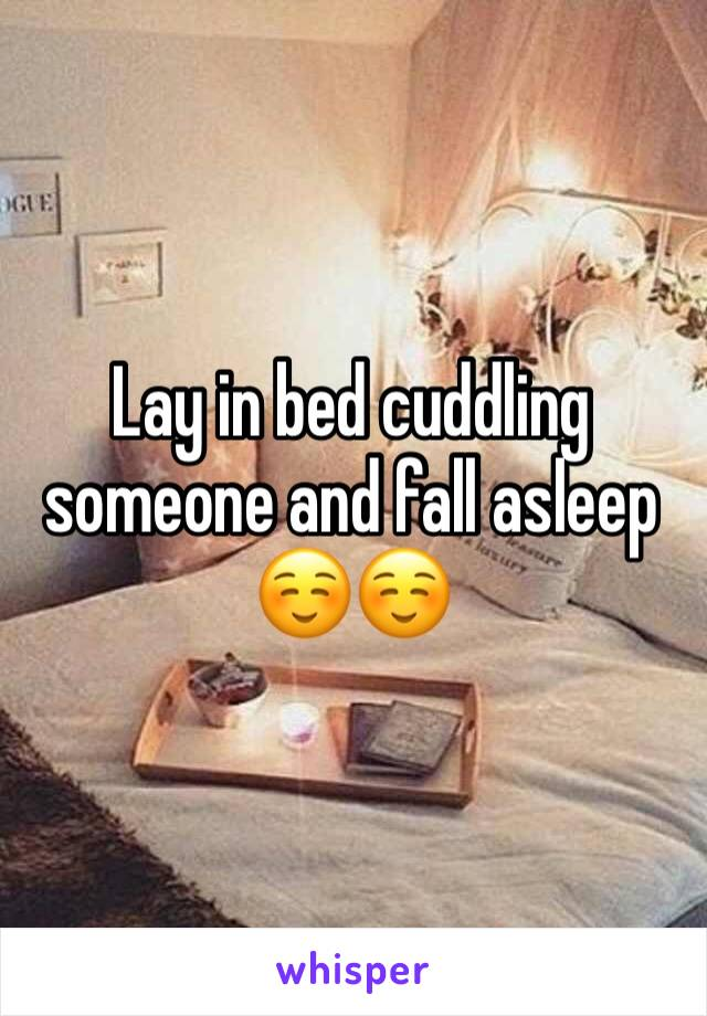 Lay in bed cuddling someone and fall asleep ☺️☺️
