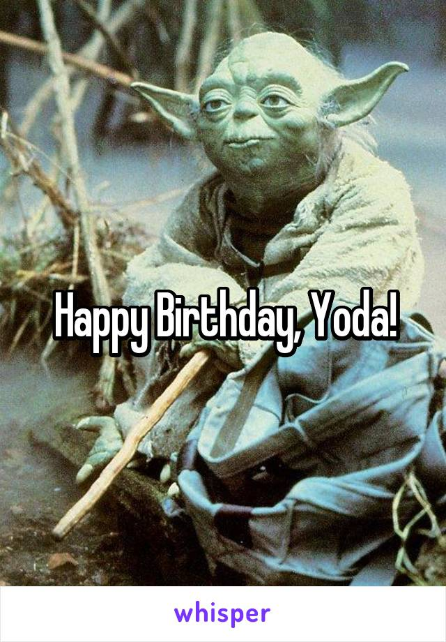 Happy Birthday, Yoda!
