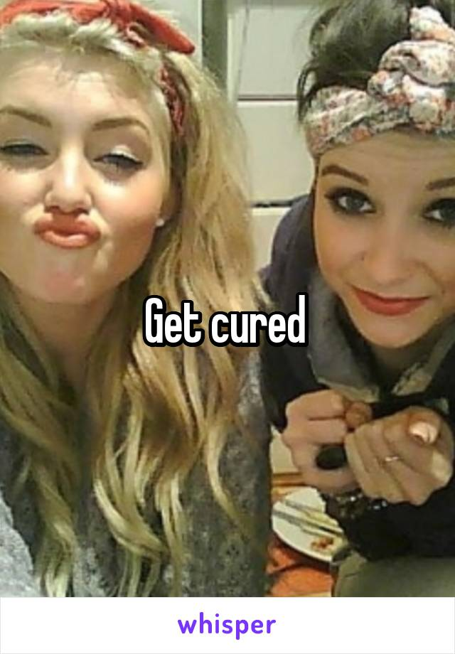 Get cured