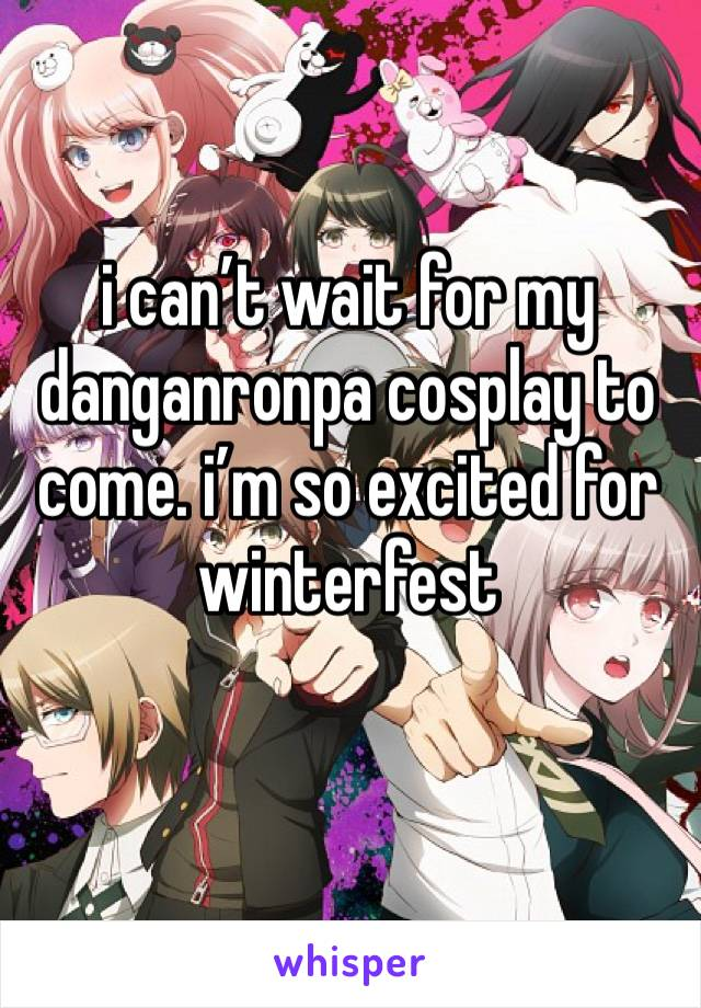 i can't wait for my danganronpa cosplay to come. i'm so excited for winterfest
