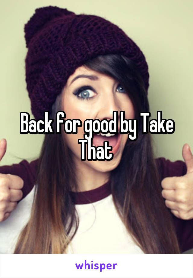 Back for good by Take That