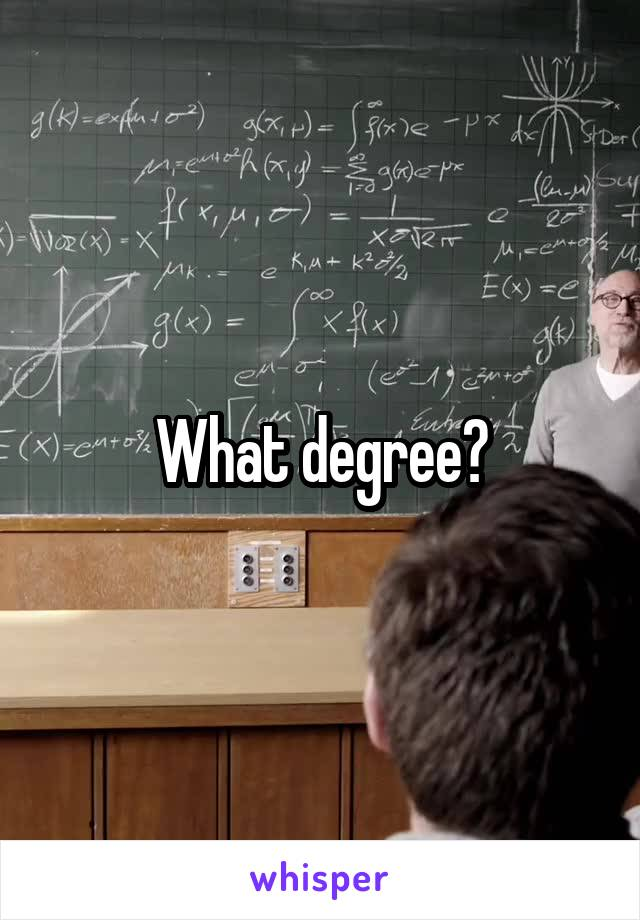 What degree?