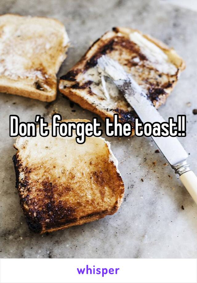 Don't forget the toast!!