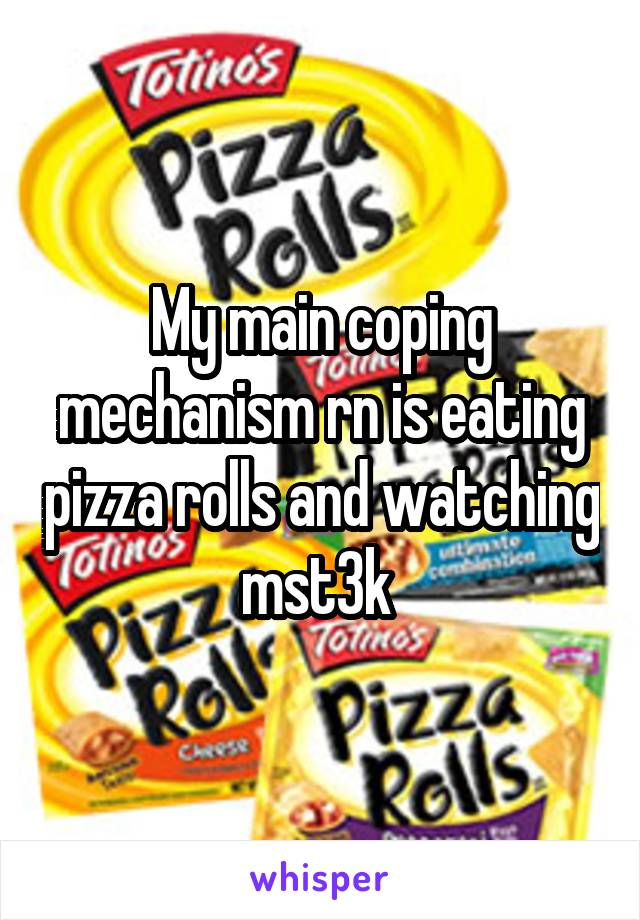 My main coping mechanism rn is eating pizza rolls and watching mst3k