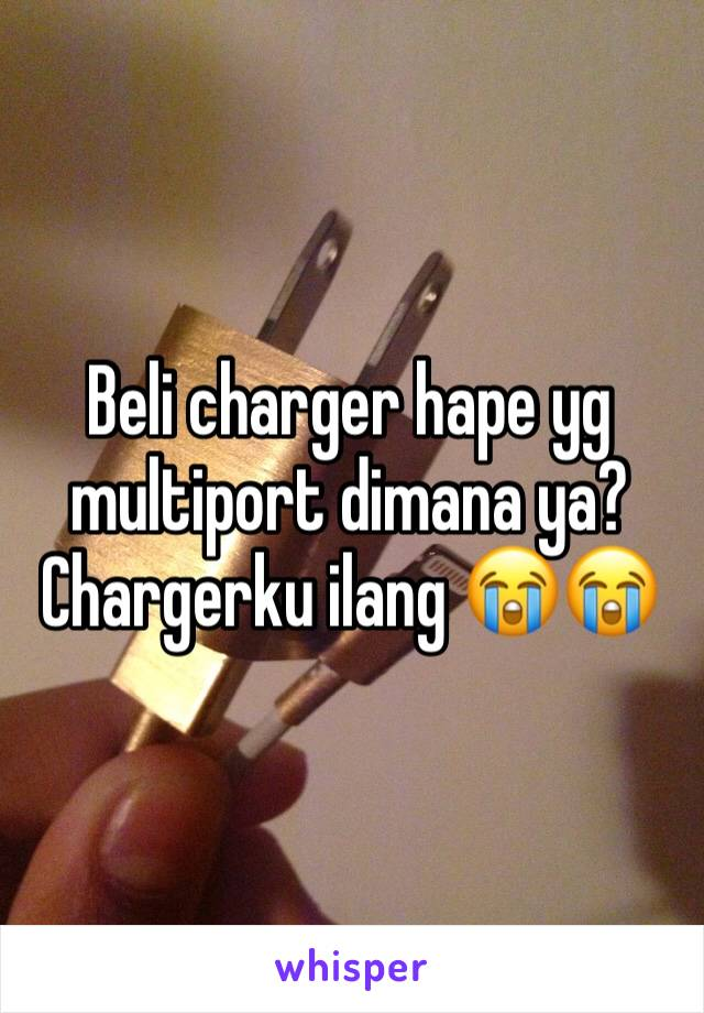 Beli charger hape yg multiport dimana ya? Chargerku ilang 😭😭