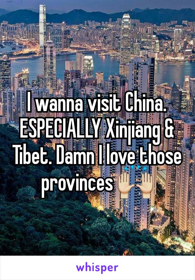 I wanna visit China. ESPECIALLY Xinjiang & Tibet. Damn I love those provinces 🙌